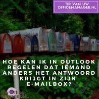 Hoe kan ik in Outlook regelen dat iemand anders het antwoord krijgt in zijn e-mailbox?