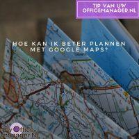 Hoe-kan-ik-beter-plannen-met-Google-Maps