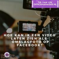 Hoe kan ik een video laten zien als omslagfoto op Facebook?