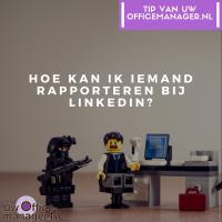 Hoe kan ik iemand rapporteren bij LinkedIn?